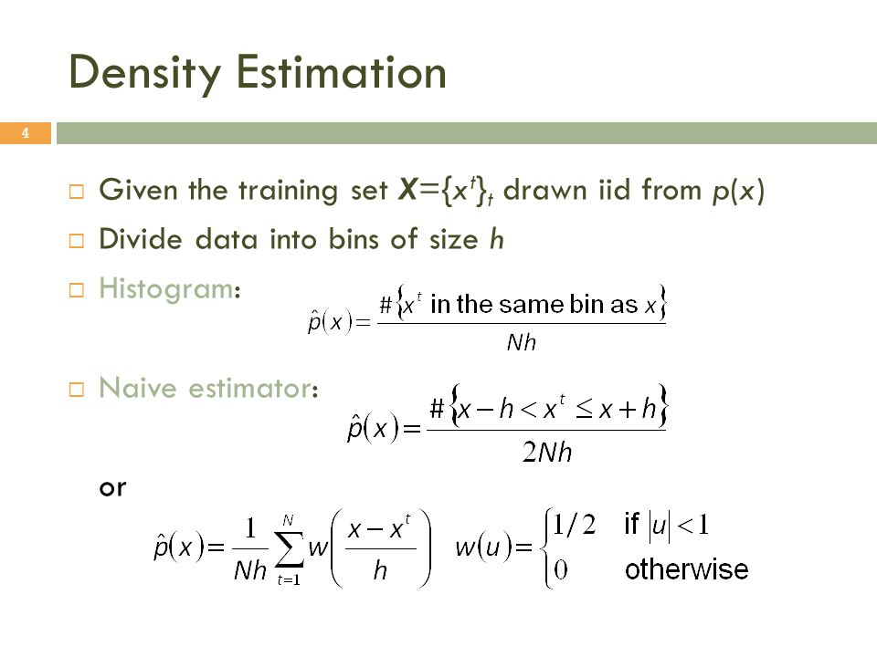Density Estimation Given the training set X={xt}t drawn iid from p(x)