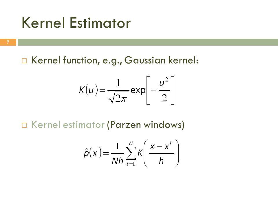 Kernel Estimator Kernel function, e.g., Gaussian kernel: