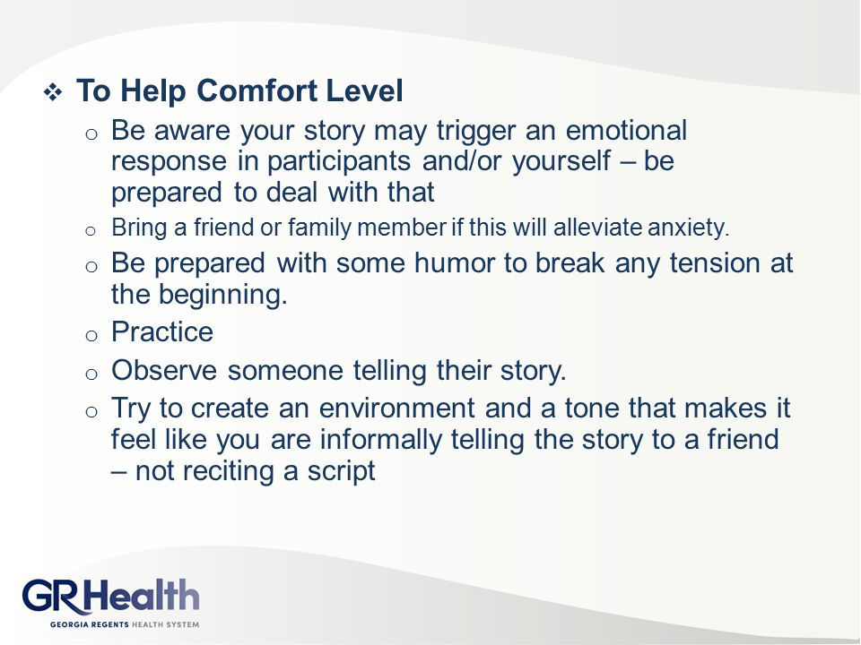 To Help Comfort Level Be aware your story may trigger an emotional response in participants and/or yourself – be prepared to deal with that.