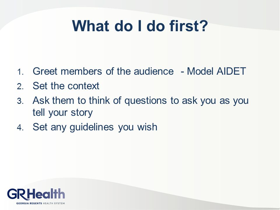 What do I do first Greet members of the audience - Model AIDET