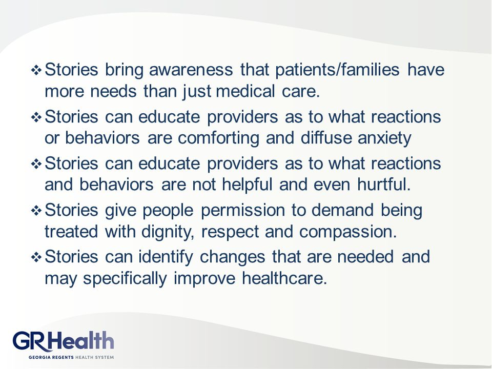 Stories bring awareness that patients/families have more needs than just medical care.