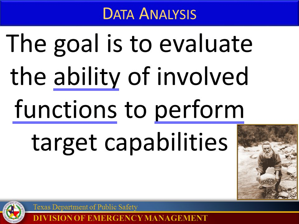 Data Analysis The goal is to evaluate the ability of involved functions to perform target capabilities.