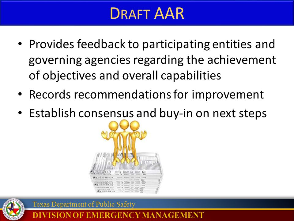 Draft AAR Provides feedback to participating entities and governing agencies regarding the achievement of objectives and overall capabilities.