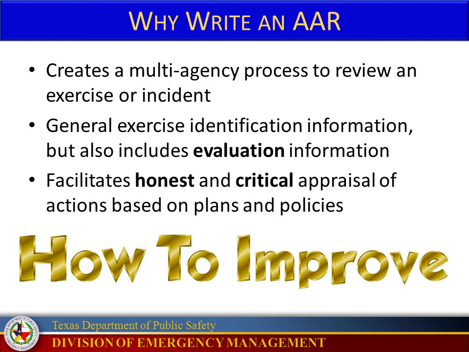 Why Write an AAR Creates a multi-agency process to review an exercise or incident.