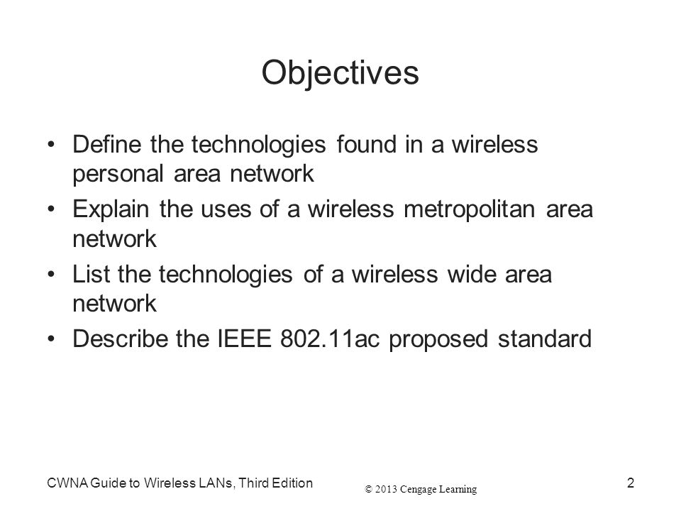 Objectives Define the technologies found in a wireless personal area network. Explain the uses of a wireless metropolitan area network.