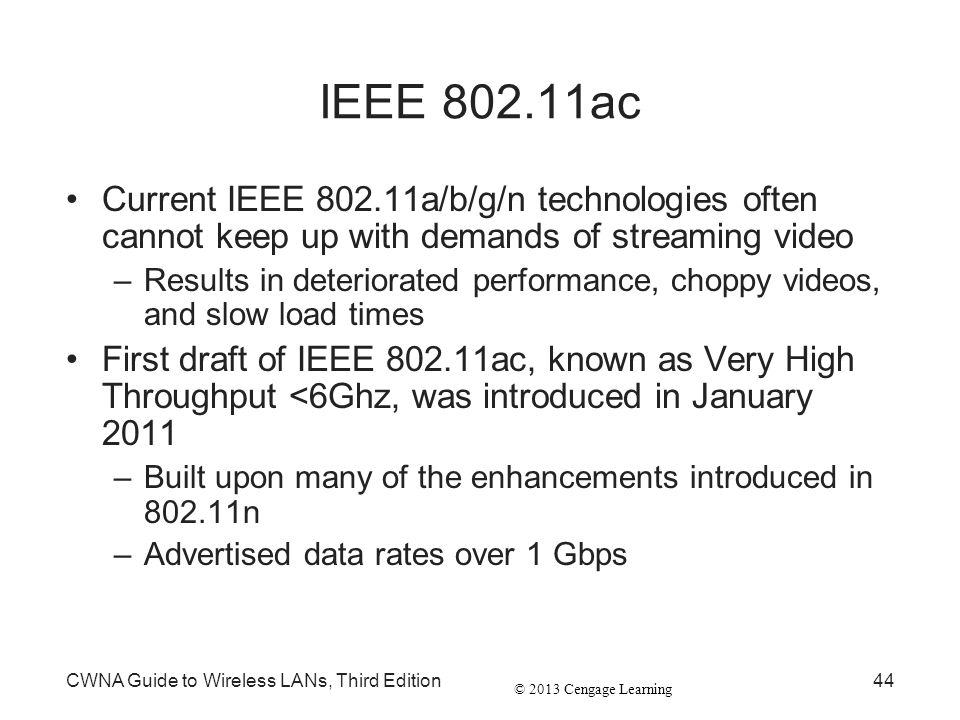 IEEE 802.11ac Current IEEE 802.11a/b/g/n technologies often cannot keep up with demands of streaming video.