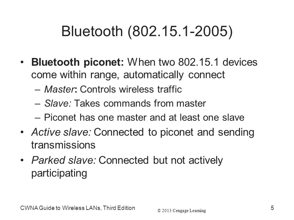 Bluetooth (802.15.1-2005) Bluetooth piconet: When two 802.15.1 devices come within range, automatically connect.