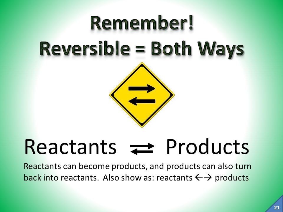 Remember! Reversible = Both Ways