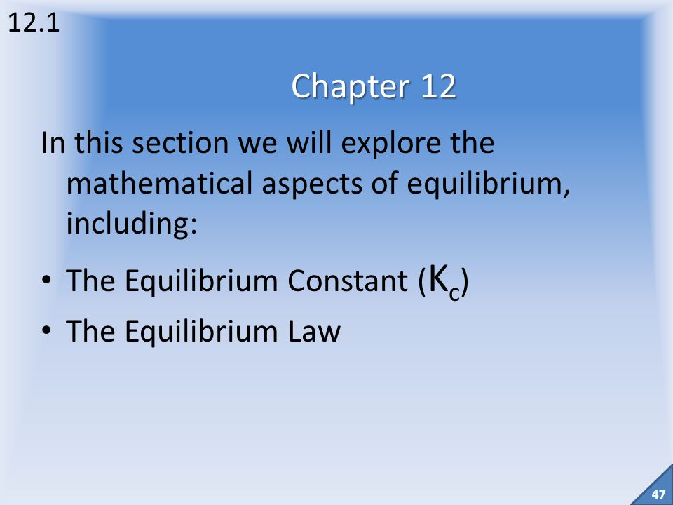 12.1 Chapter 12. In this section we will explore the mathematical aspects of equilibrium, including: