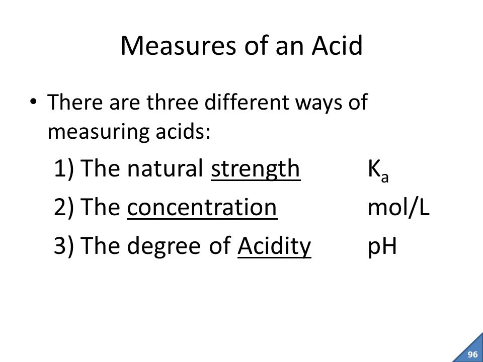 Measures of an Acid The natural strength Ka The concentration mol/L