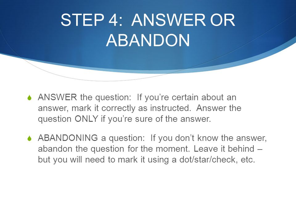 STEP 4: ANSWER OR ABANDON