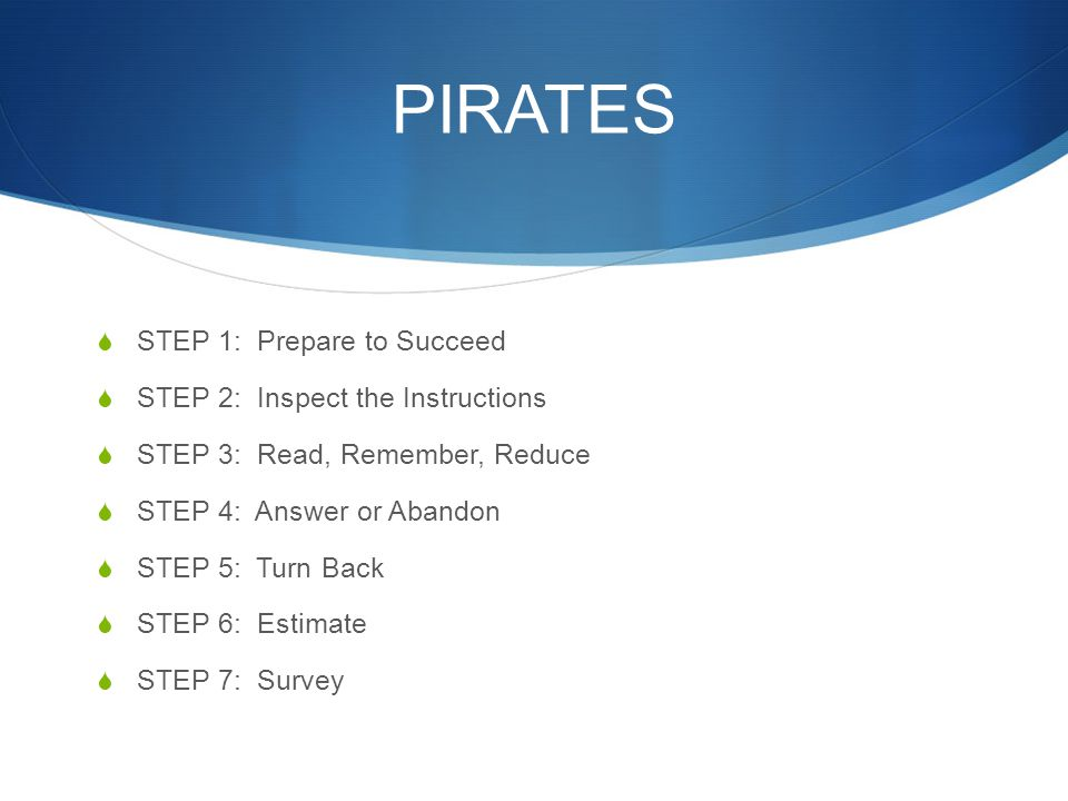 PIRATES STEP 1: Prepare to Succeed STEP 2: Inspect the Instructions