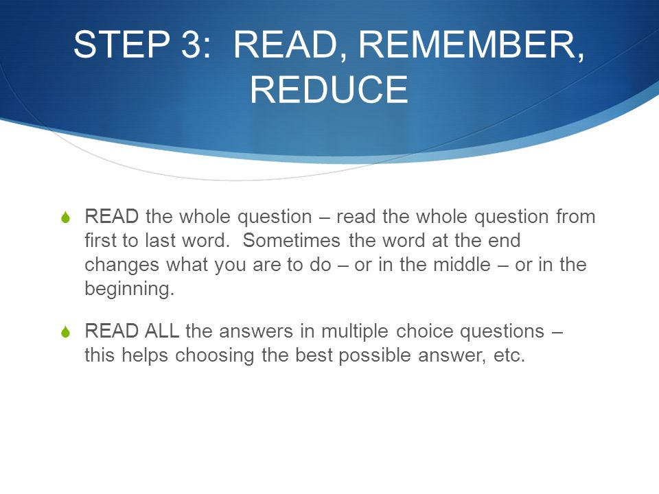STEP 3: READ, REMEMBER, REDUCE