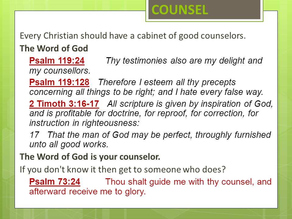 COUNSEL Every Christian should have a cabinet of good counselors.
