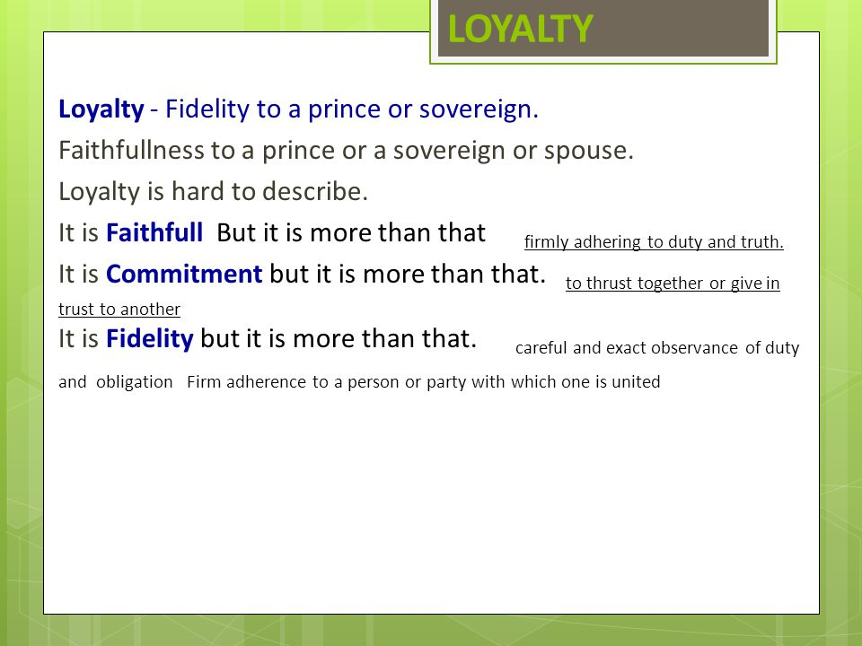 LOYALTY Loyalty ‑ Fidelity to a prince or sovereign.