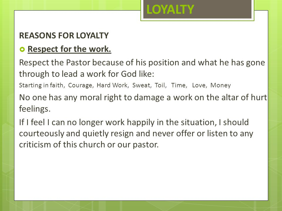 LOYALTY REASONS FOR LOYALTY Respect for the work.