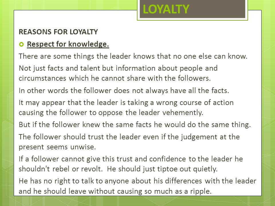 LOYALTY REASONS FOR LOYALTY Respect for knowledge.