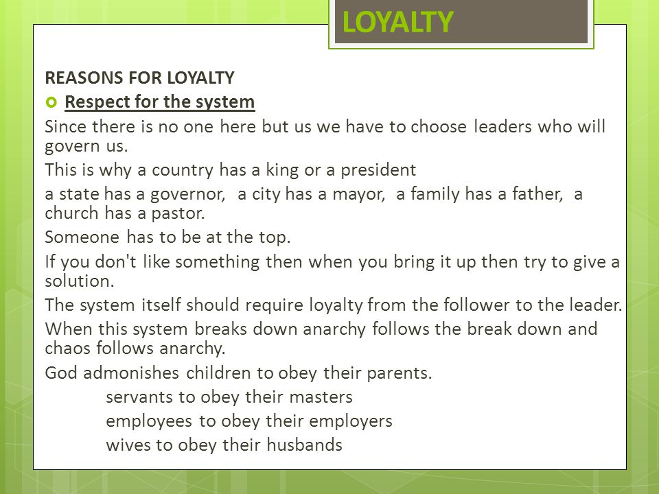 LOYALTY REASONS FOR LOYALTY Respect for the system