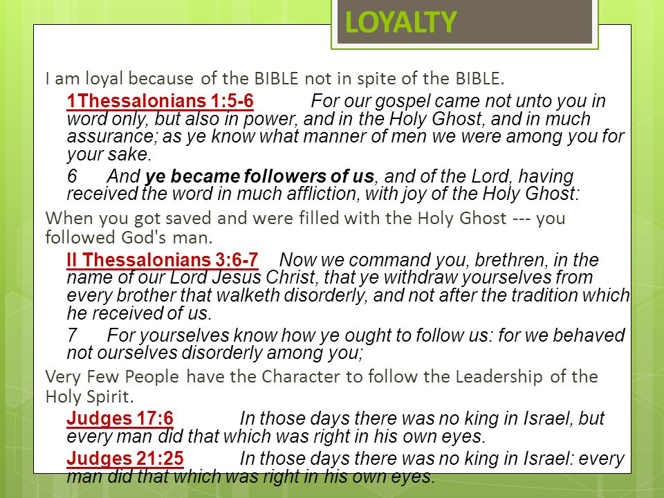 LOYALTY I am loyal because of the BIBLE not in spite of the BIBLE.