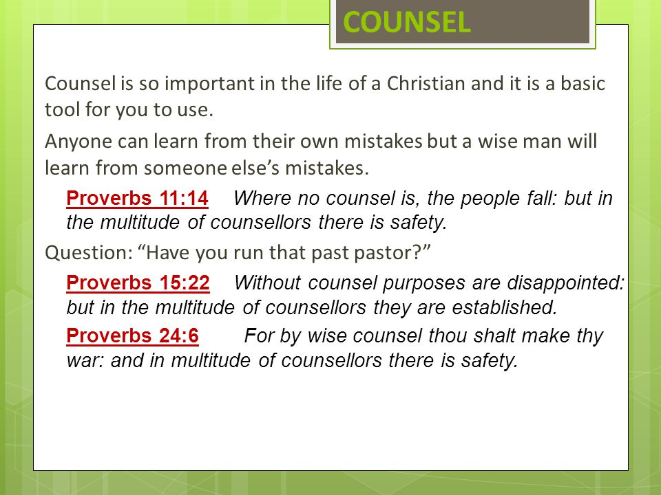 COUNSEL Counsel is so important in the life of a Christian and it is a basic tool for you to use.