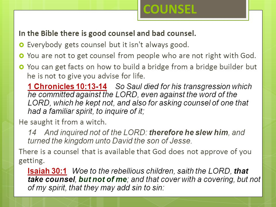 COUNSEL In the Bible there is good counsel and bad counsel.