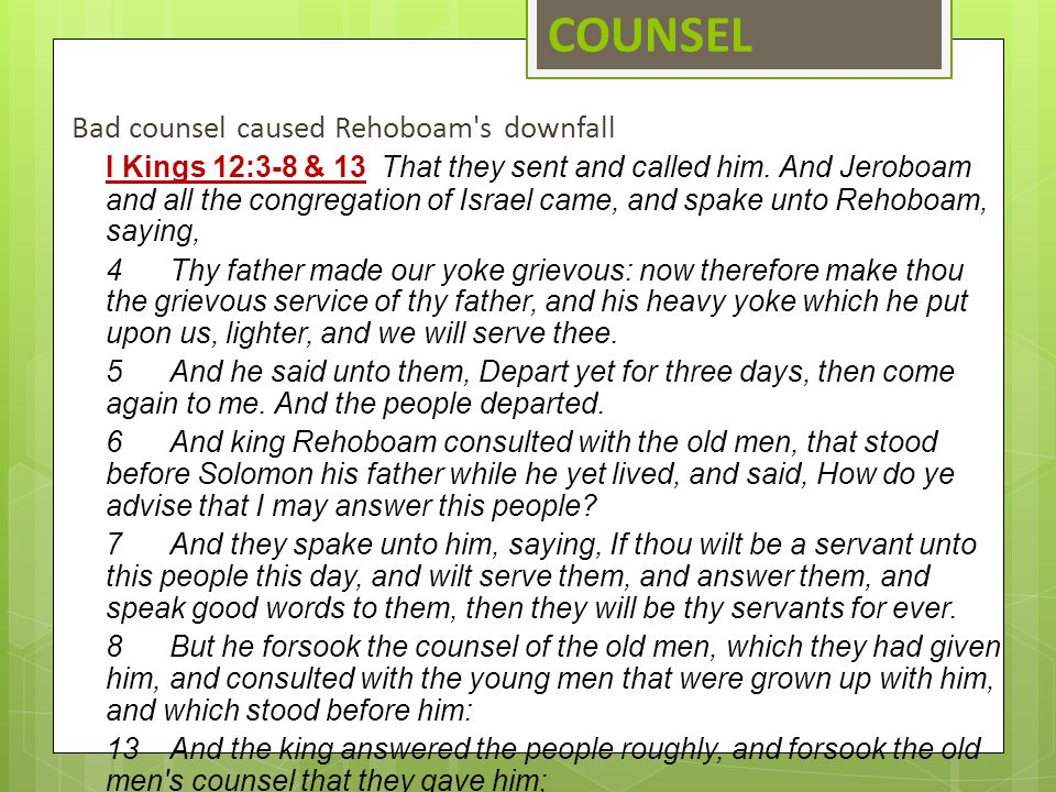 COUNSEL Bad counsel caused Rehoboam s downfall