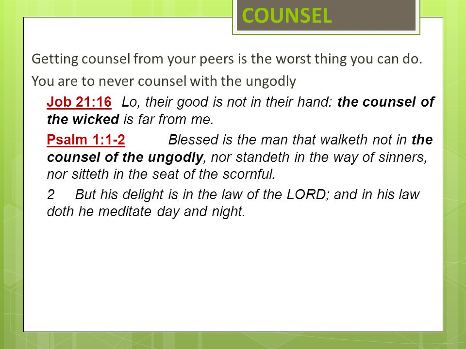 COUNSEL Getting counsel from your peers is the worst thing you can do.