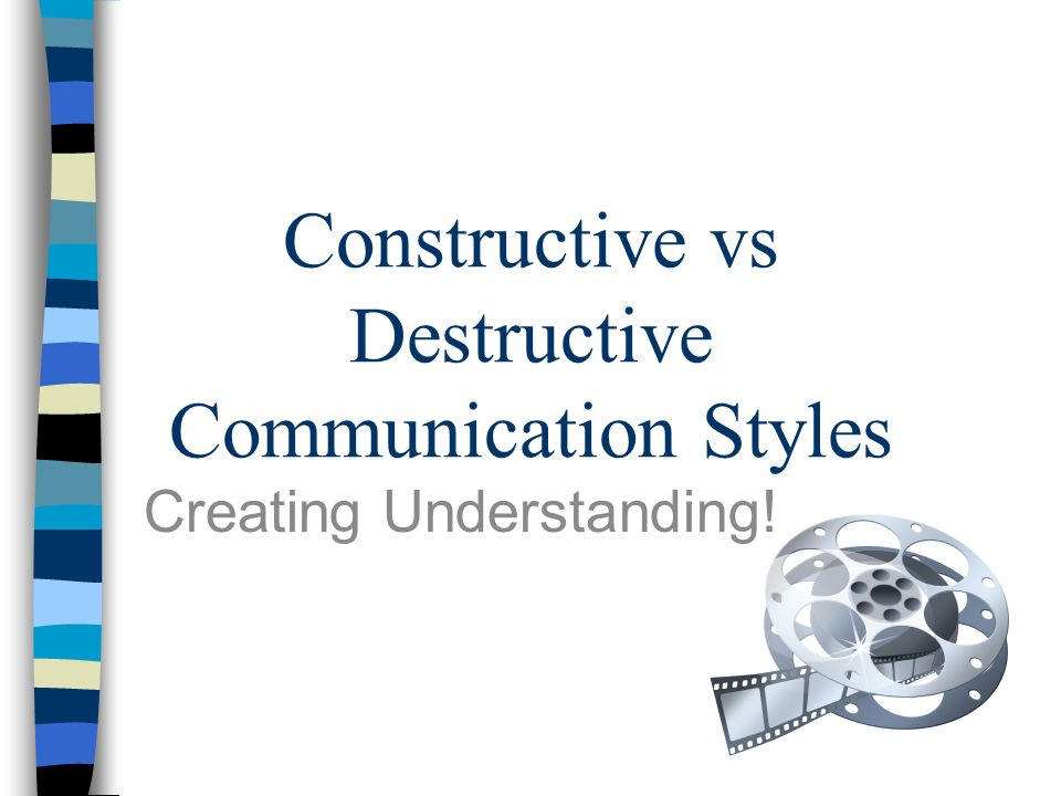 Constructive vs Destructive Communication Styles