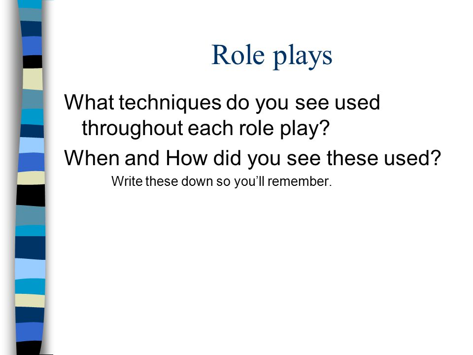 Role plays What techniques do you see used throughout each role play