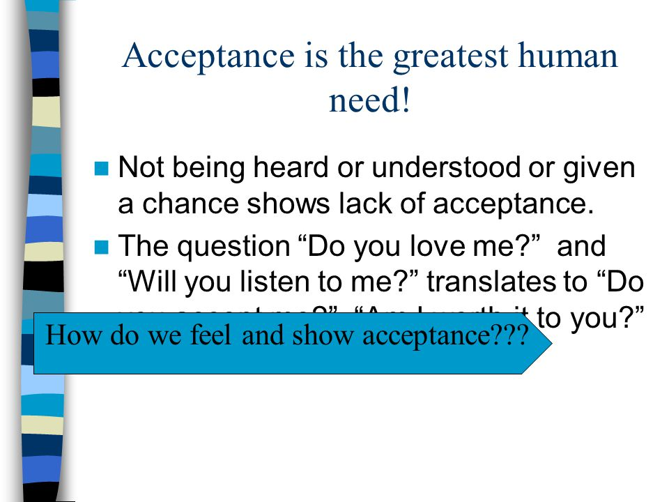 Acceptance is the greatest human need!
