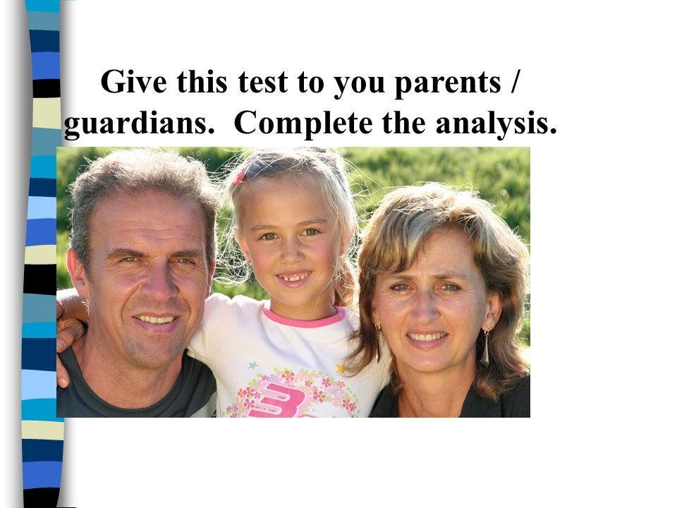 Give this test to you parents / guardians. Complete the analysis.