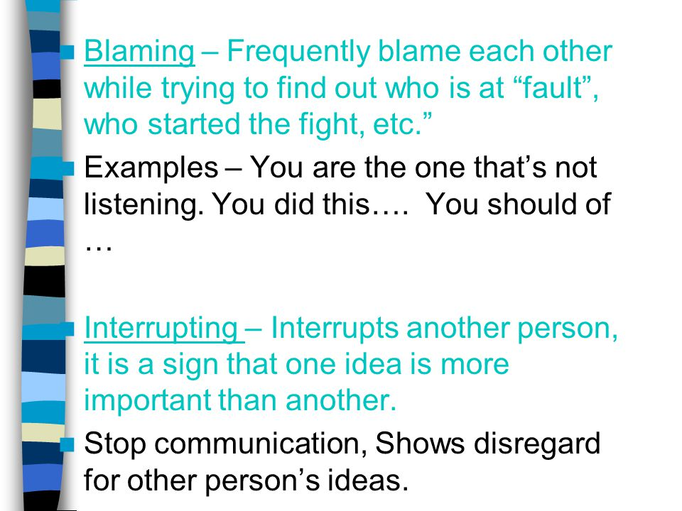 Blaming – Frequently blame each other while trying to find out who is at fault , who started the fight, etc.