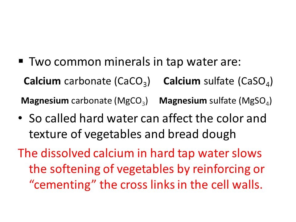 Two common minerals in tap water are: