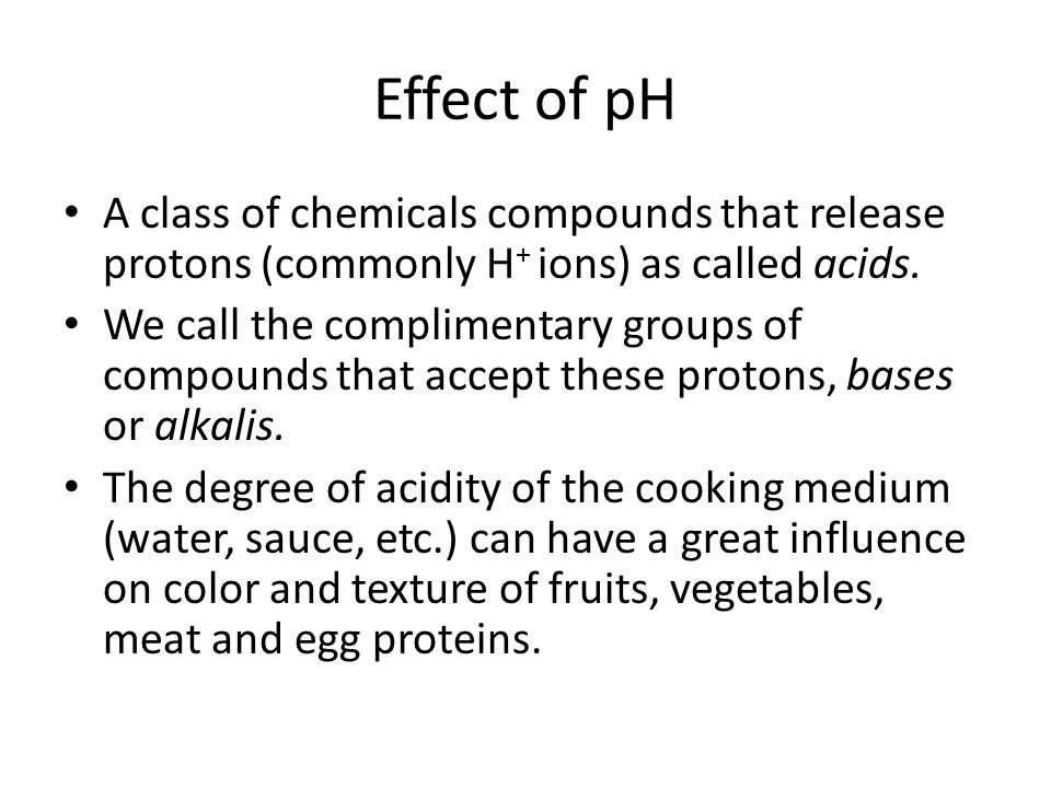Effect of pH A class of chemicals compounds that release protons (commonly H+ ions) as called acids.