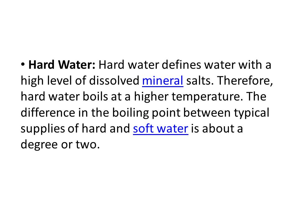 Hard Water: Hard water defines water with a high level of dissolved mineral salts.