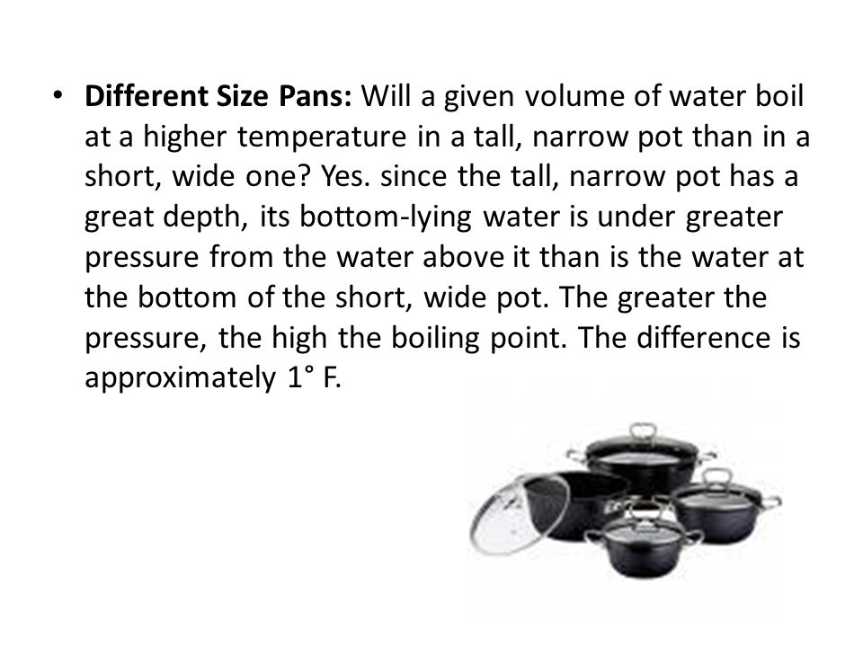 Different Size Pans: Will a given volume of water boil at a higher temperature in a tall, narrow pot than in a short, wide one.