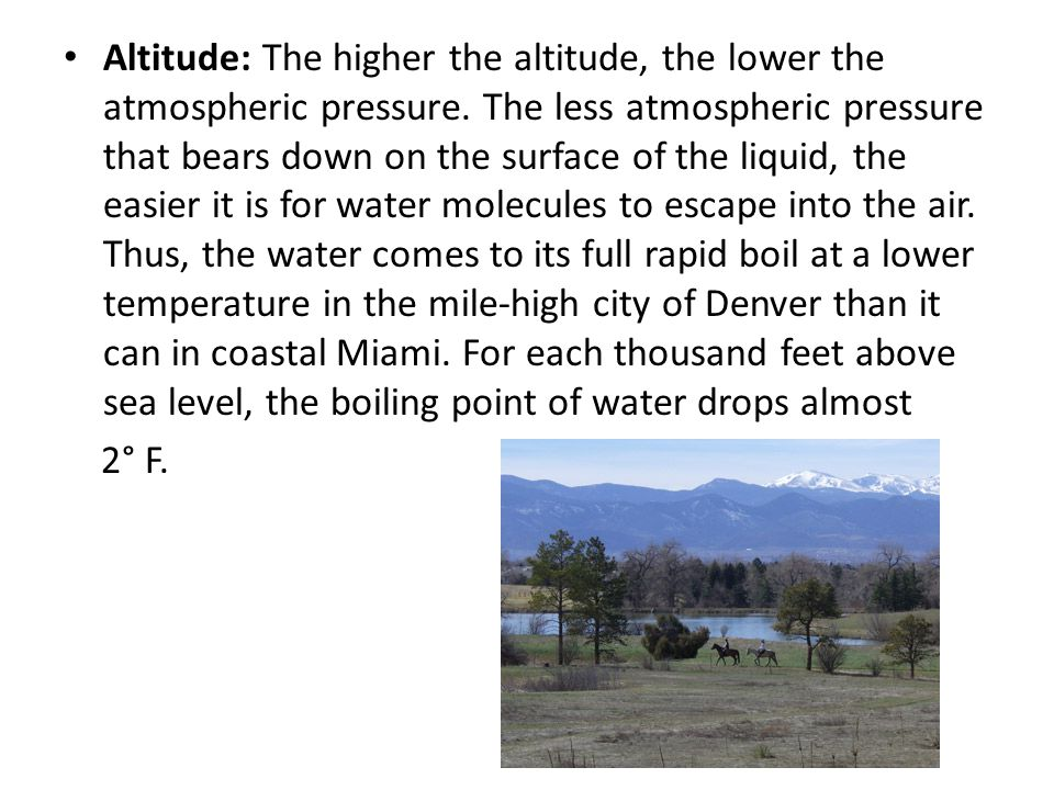 Altitude: The higher the altitude, the lower the atmospheric pressure