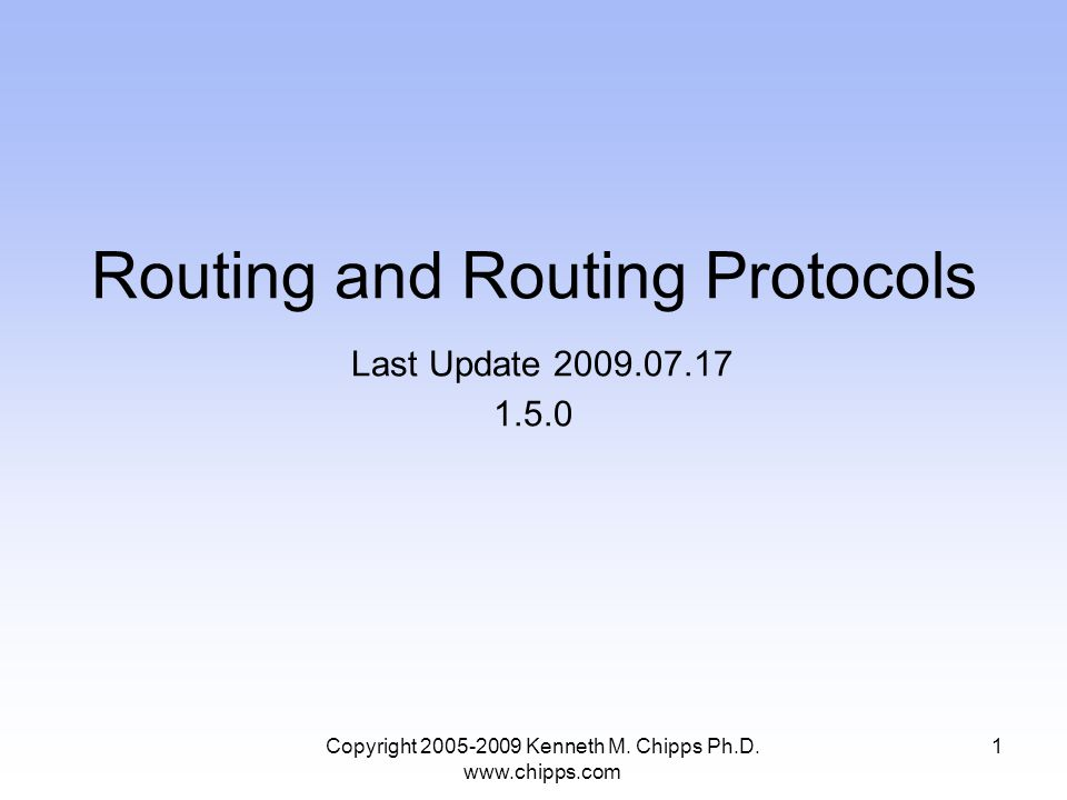 Routing and Routing Protocols Last Update 2009.07.17 1.5.0