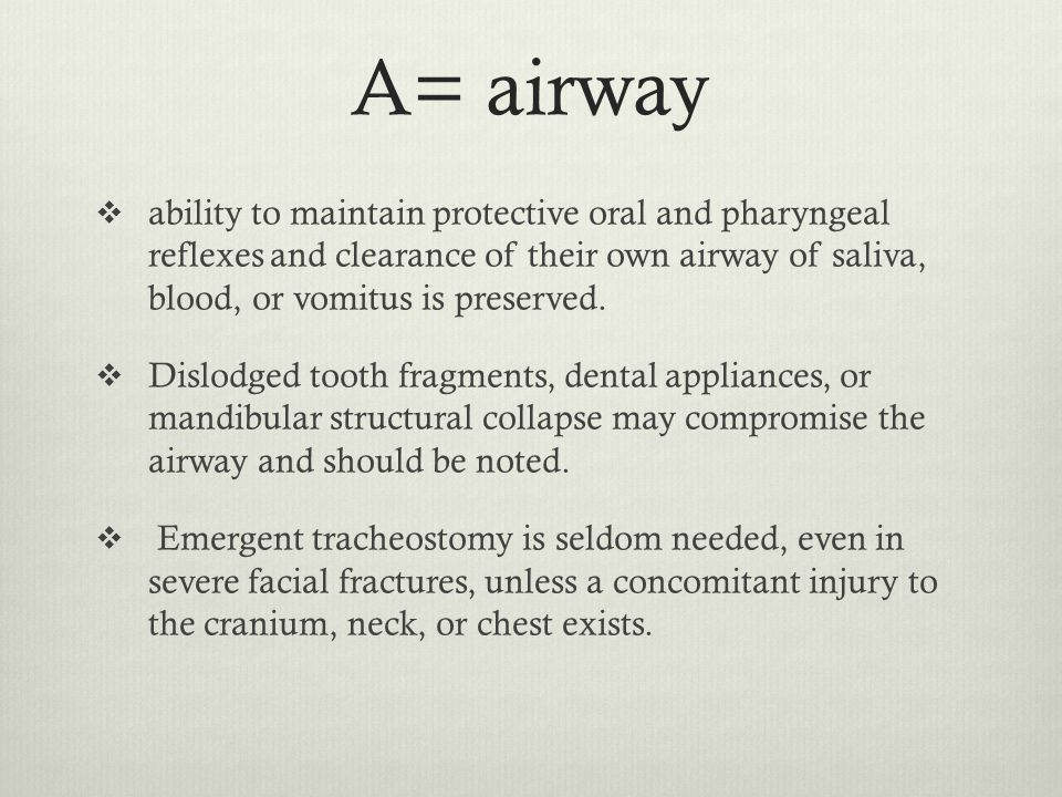 A= airway ability to maintain protective oral and pharyngeal reflexes and clearance of their own airway of saliva, blood, or vomitus is preserved.