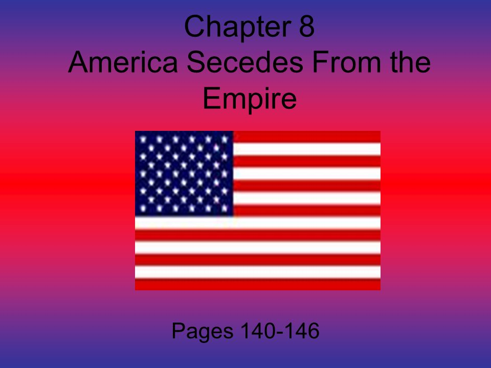 Chapter 8 America Secedes From the Empire