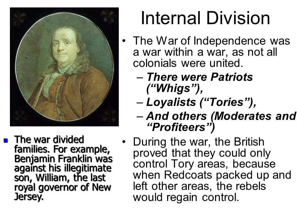 Internal Division The War of Independence was a war within a war, as not all colonials were united.