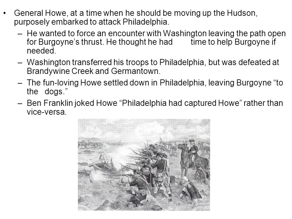 General Howe, at a time when he should be moving up the Hudson, purposely embarked to attack Philadelphia.