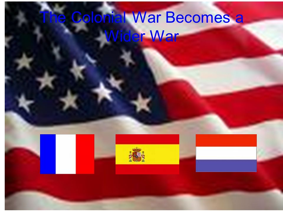 The Colonial War Becomes a Wider War