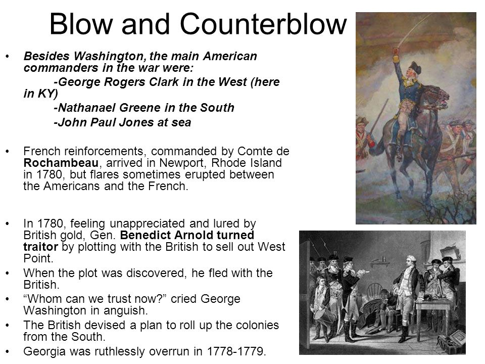Blow and Counterblow Besides Washington, the main American commanders in the war were: -George Rogers Clark in the West (here in KY)