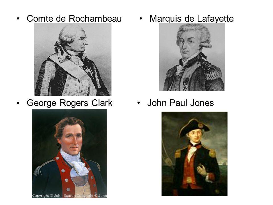 Comte de Rochambeau Marquis de Lafayette George Rogers Clark John Paul Jones
