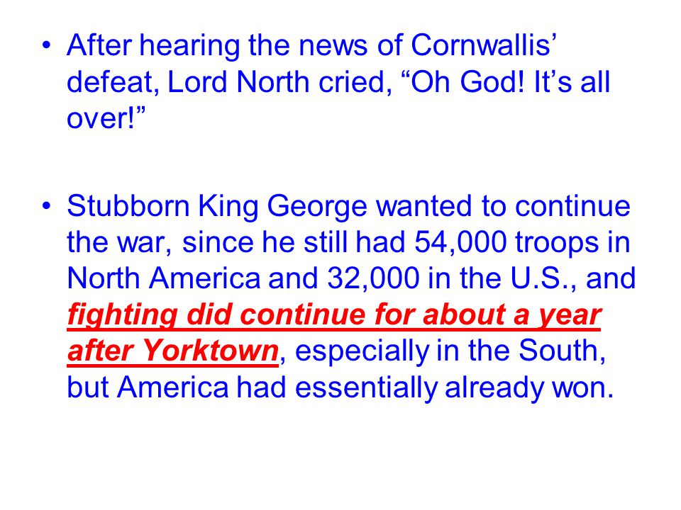 After hearing the news of Cornwallis' defeat, Lord North cried, Oh God! It's all over!