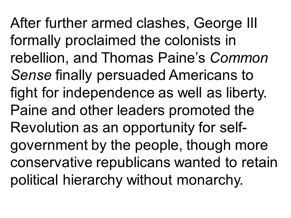 After further armed clashes, George III formally proclaimed the colonists in rebellion, and Thomas Paine's Common Sense finally persuaded Americans to fight for independence as well as liberty.