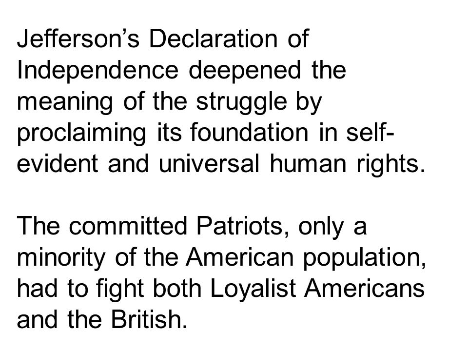 Jefferson's Declaration of Independence deepened the meaning of the struggle by proclaiming its foundation in self-evident and universal human rights.