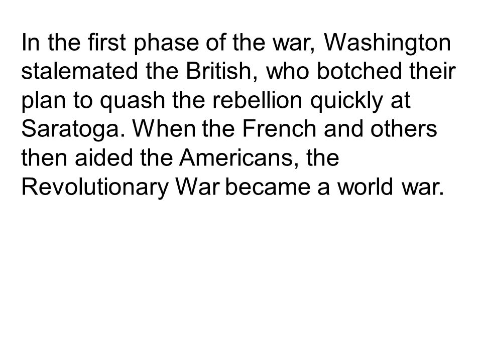 In the first phase of the war, Washington stalemated the British, who botched their plan to quash the rebellion quickly at Saratoga.