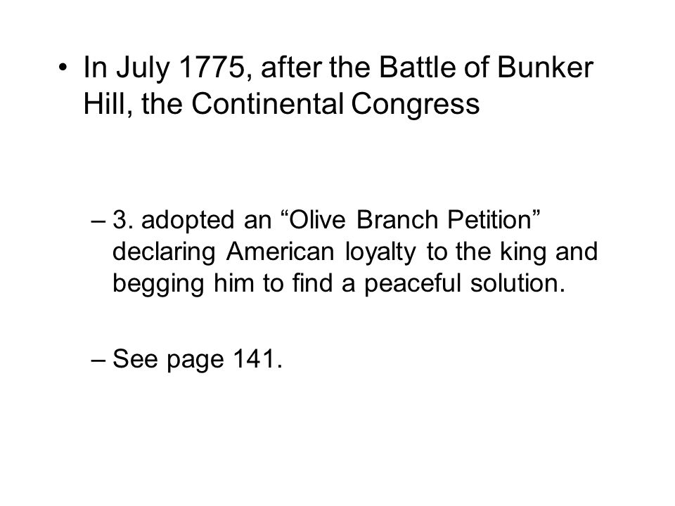 In July 1775, after the Battle of Bunker Hill, the Continental Congress